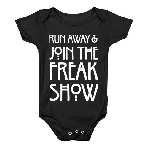 Run Away and Join The Freak Show Baby Onesy