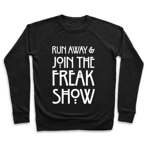 Run Away and Join The Freak Show Pullover