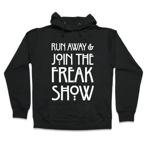 Run Away and Join The Freak Show Hooded Sweatshirt