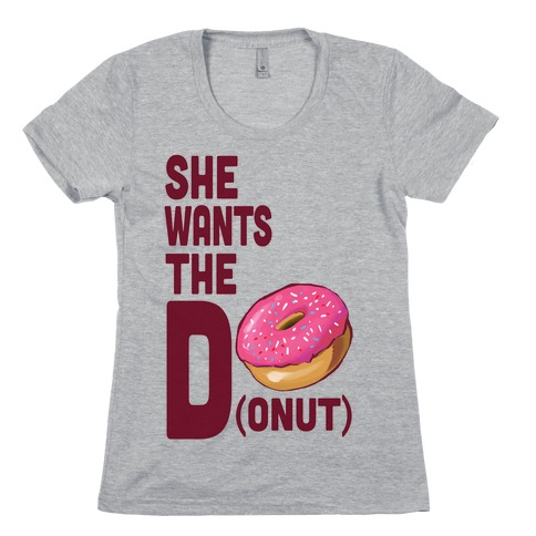 She Wants the D(onut) Womens T-Shirt