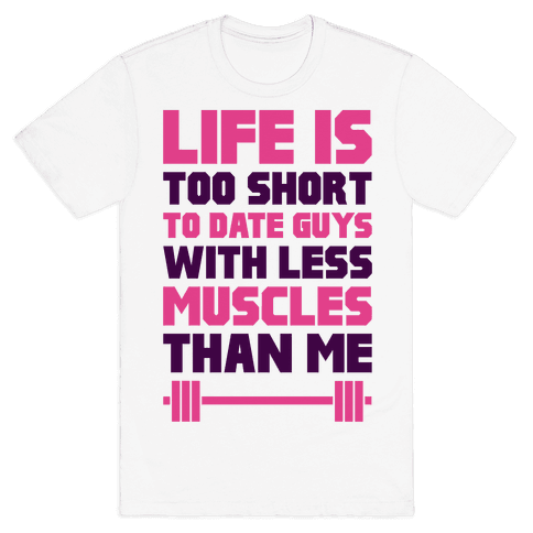 Life Is Too Short To Date Guys With Less Muscles Than Me Mens T-Shirt