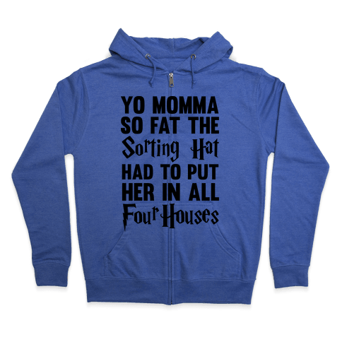 Yo Momma So Fat The Sorting Hat Had To Put Her In All Four Houses Zip Hoodie