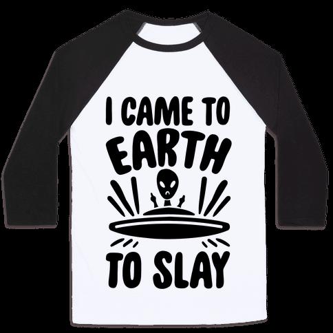 I Came To Earth To Slay Baseball Tee