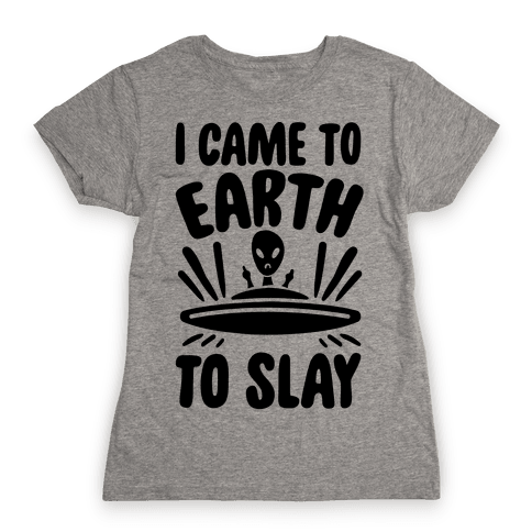 I Came To Earth To Slay Womens T-Shirt