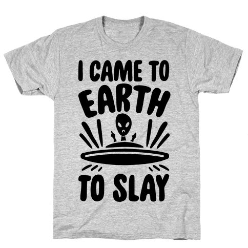 I Came To Earth To Slay Mens T-Shirt