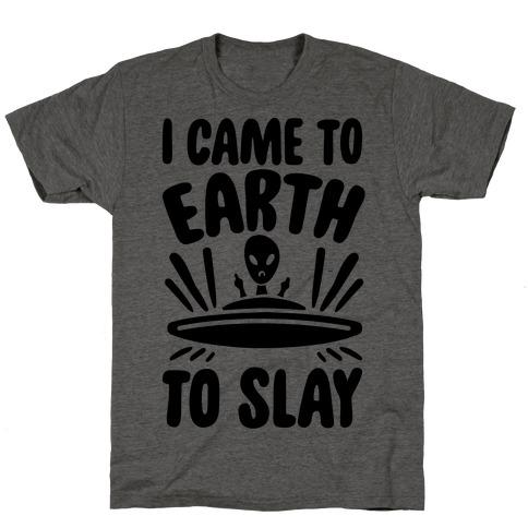 I Came To Earth To Slay T-Shirt