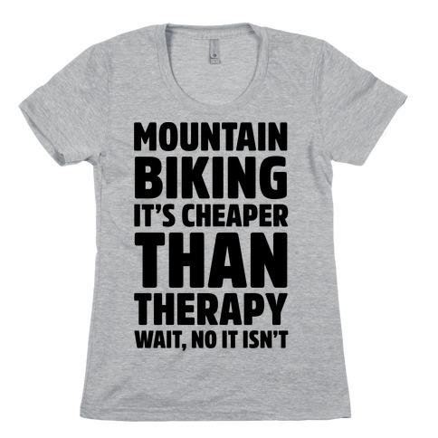 Mountain Biking It's Cheaper Than Therapy Womens T-Shirt