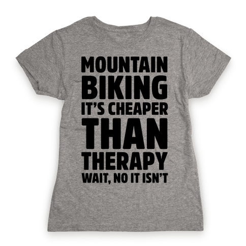 Mountain Biking It's Cheaper Than Therapy Womens T-Shirt