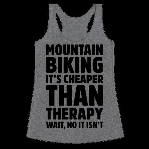 Mountain Biking It's Cheaper Than Therapy Racerback Tank Top