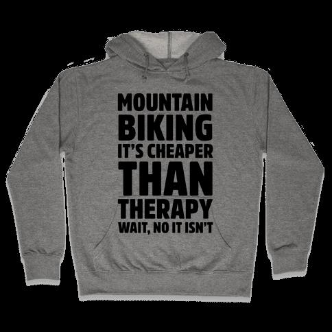 Mountain Biking It's Cheaper Than Therapy Hooded Sweatshirt