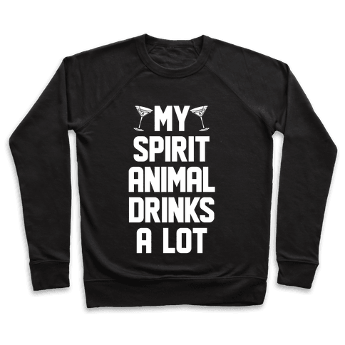 My Spirit Animal Drinks A Lot Pullover