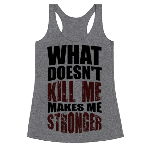 What Doesn't Kill Me Makes Me Stronger Racerback Tank Top