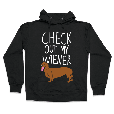 Check Out My Wiener Hooded Sweatshirt
