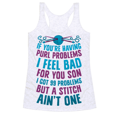 If You're Having Purl Problems I Feel Bad For You Son Racerback Tank Top