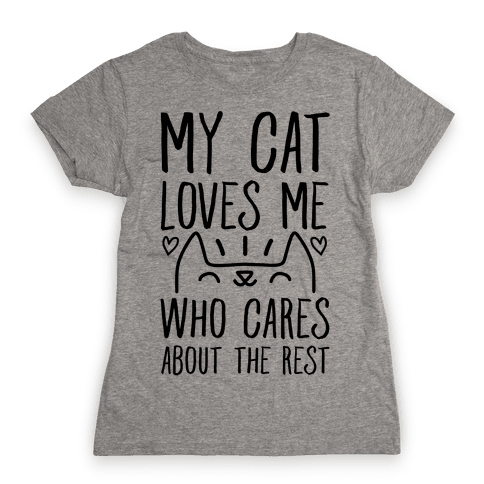 My Cat Loves Me Who Cares About The Rest Womens T-Shirt