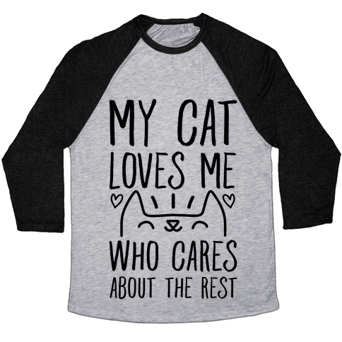 My Cat Loves Me Who Cares About The Rest Baseball Tee