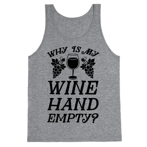 Why Is My Wine Hand Empty? Tank Top