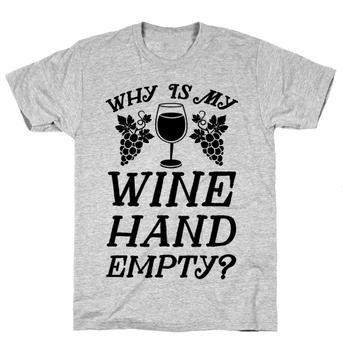 Why Is My Wine Hand Empty? Mens T-Shirt