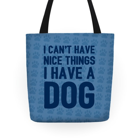 I Can't Have Nice Things I Have A Dog Tote