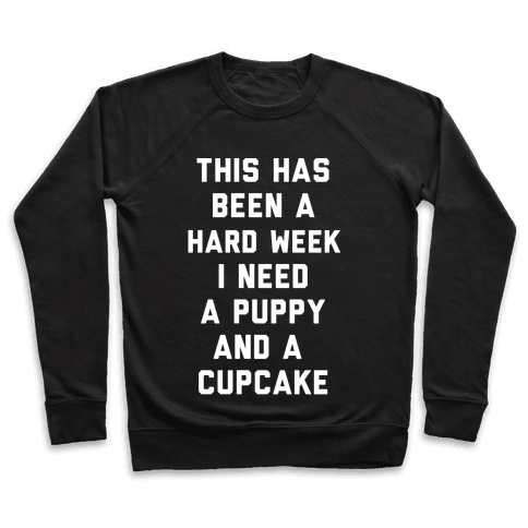 This Has Been A Hard Week I Need A Puppy And A Cupcake Pullover