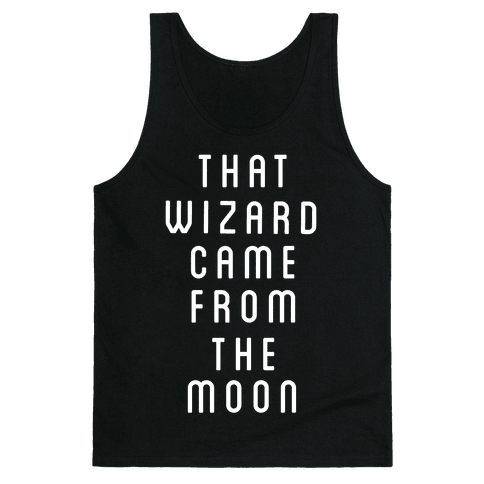 That Wizard Came From The Moon Tank Top