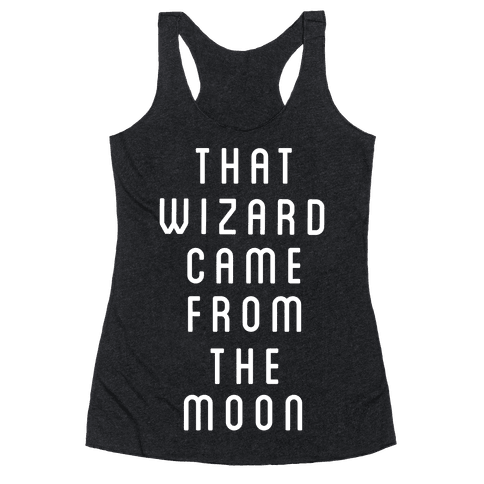 That Wizard Came From The Moon Racerback Tank Top