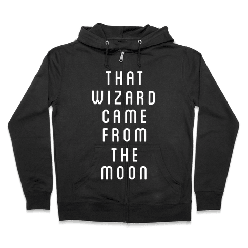 That Wizard Came From The Moon Zip Hoodie