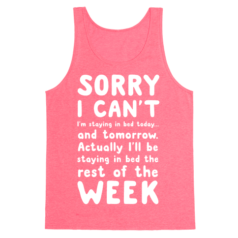 Sorry I Can't! I'm staying in bed today. Tank Top