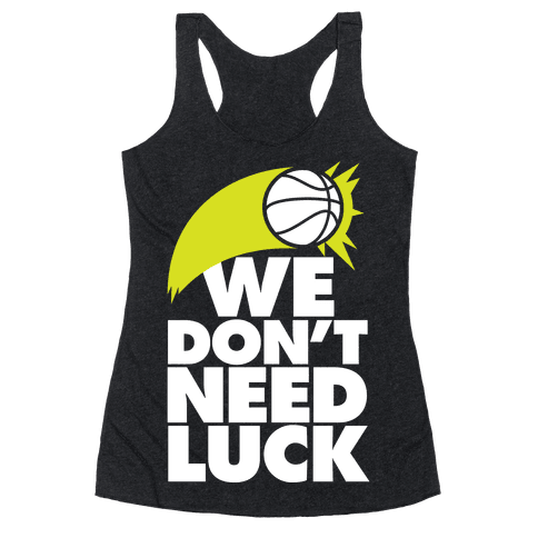 We Don't Need Luck (Basketball) Racerback Tank Top