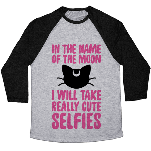 In The Name Of The Moon, I Will Take Really Cute Selfies Baseball Tee