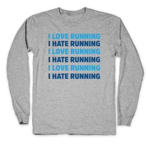I Love Running I Hate Running Long Sleeve T-Shirt
