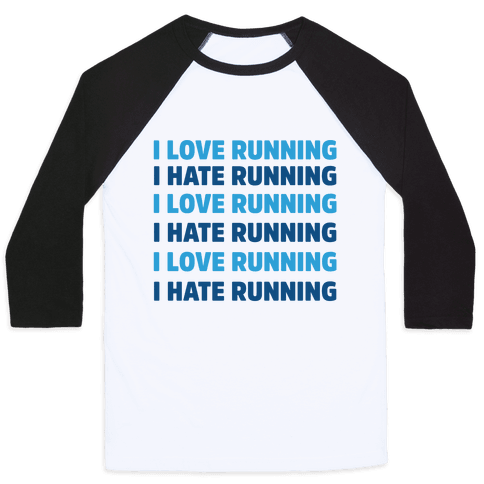 I Love Running I Hate Running Baseball Tee