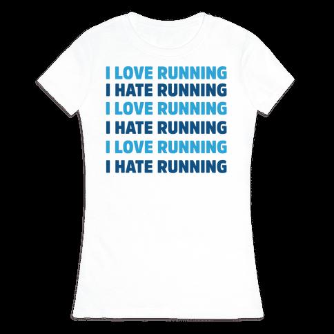 I Love Running I Hate Running Womens T-Shirt