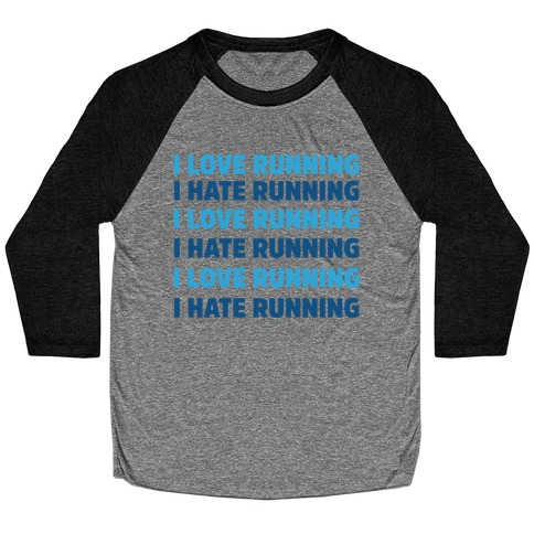 I Love Running I Hate Running Baseball Tee