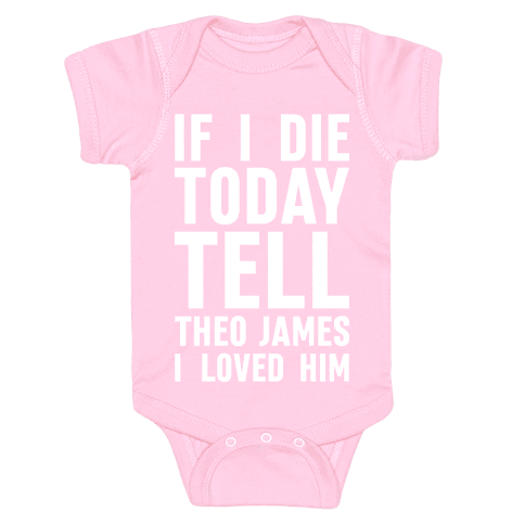 If I Die Today Tell Theo James I Loved Him Baby Onesy