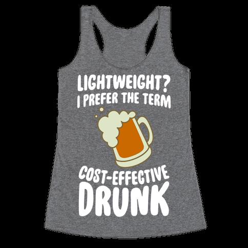 Lightweight? I Prefer The Term Cost-Effective Drunk Racerback Tank Top