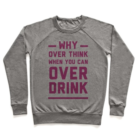 Why Over Think When You Can Over Drink Pullover