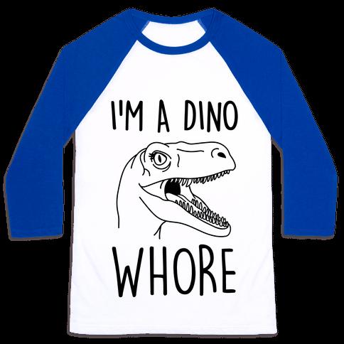 I'm A Dino Whore Baseball Tee