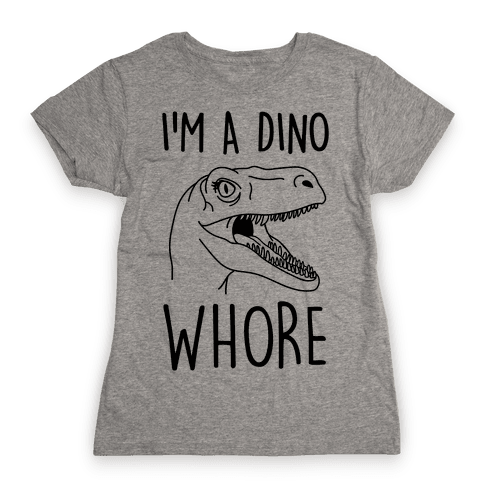 I'm A Dino Whore Womens T-Shirt