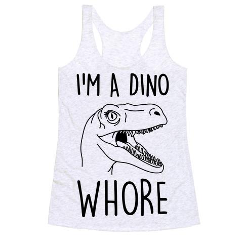 I'm A Dino Whore Racerback Tank Top