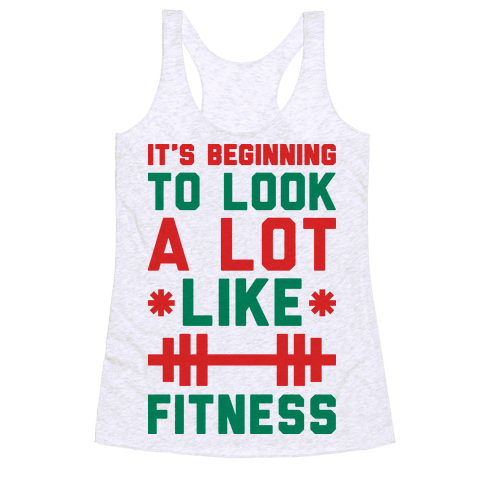 It's Beginning To Look A Lot Like Fitness Racerback Tank Top