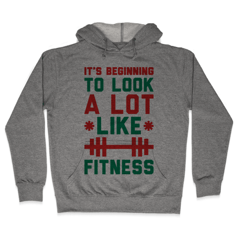 It's Beginning To Look A Lot Like Fitness Hooded Sweatshirt