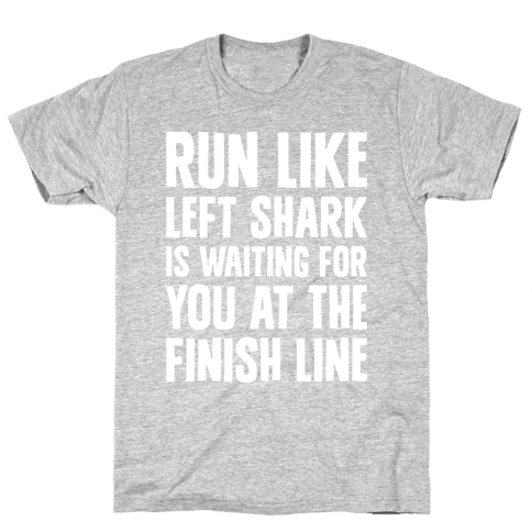 Run Like Left Shark Is Waiting For You At The Finish Line Mens/Unisex T-Shirt