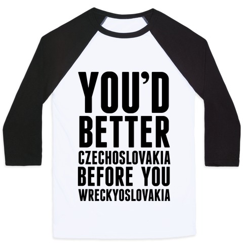 You'd Better Czechoslovakia Before You Wreckyoslovakia Baseball Tee