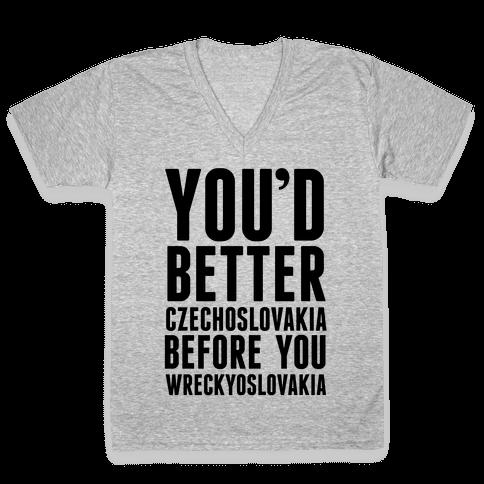 You'd Better Czechoslovakia Before You Wreckyoslovakia V-Neck Tee Shirt