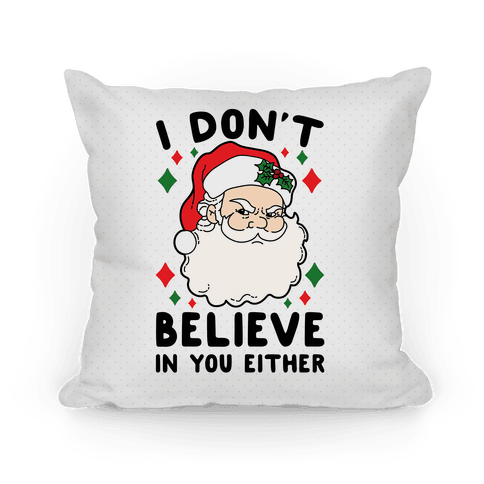 I Don't Believe In You Either (Santa) Pillow