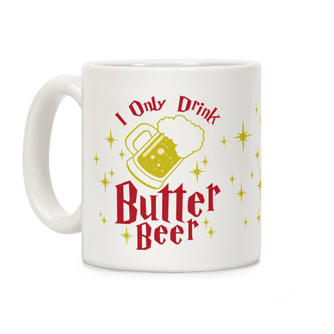 I Only Drink Butterbeer Coffee Mug