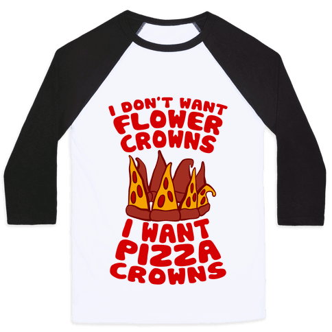 I Want Pizza Crowns Baseball Tee