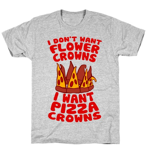 I Want Pizza Crowns T-Shirt
