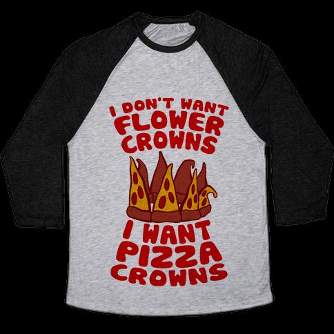 I Want Pizza Crowns Baseball Tee